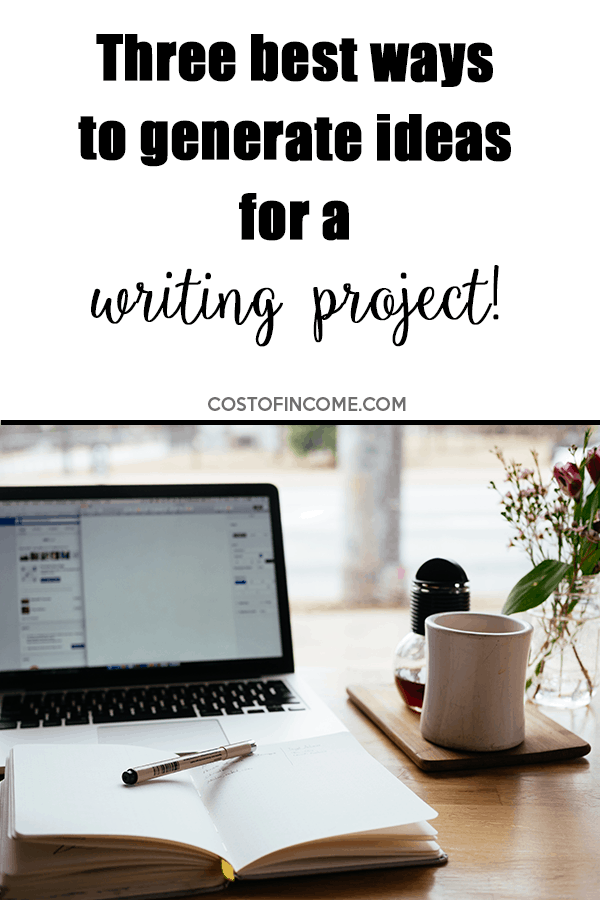 what are the three best ways to generate ideas for a writing project?